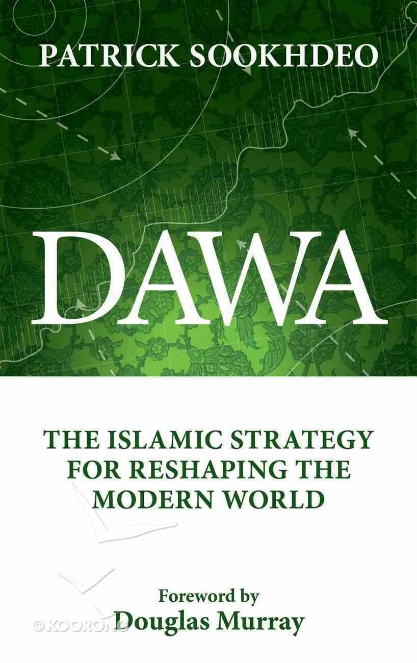 Dawa: The Islamic Strategy For Reshaping the Modern World Hardback