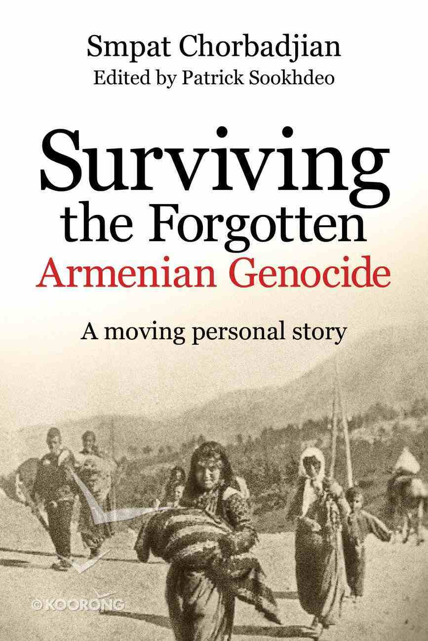 Surviving the Forgotten Armenian Genocide: A Moving Personal Story Paperback