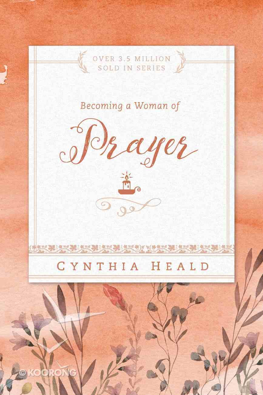 Becoming a Woman of Prayer (Becoming A Woman Bible Studies Series) Paperback