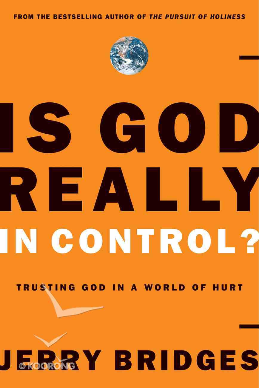 Is God Really in Control?: Trusting God in a World of Terrorism, Tsunamis, and Personal Tragedy Paperback