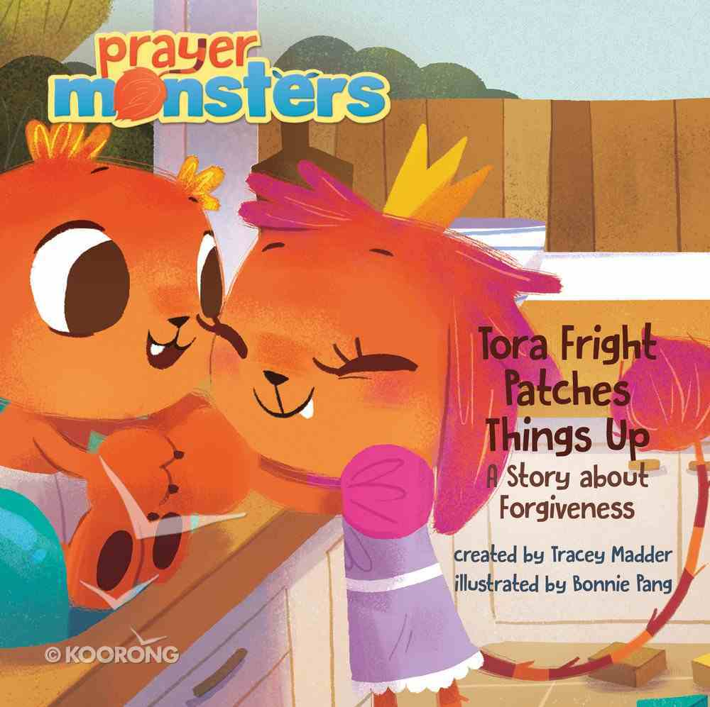 Tora Fright Patches Things Up: A Story About Forgiveness (Prayer Monsters Series) Hardback