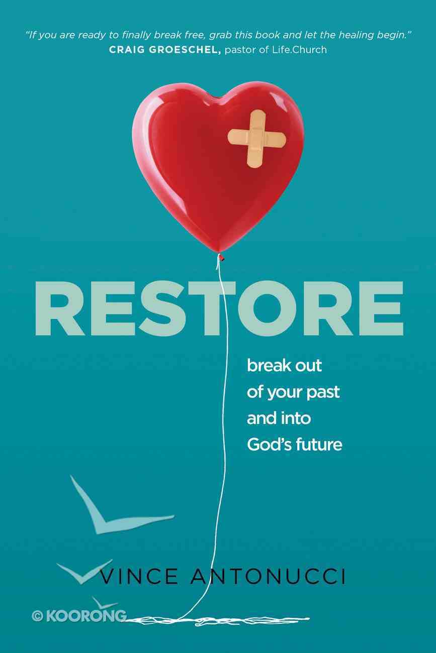 Restore: Break Out of Your Past and Into God's Future Paperback