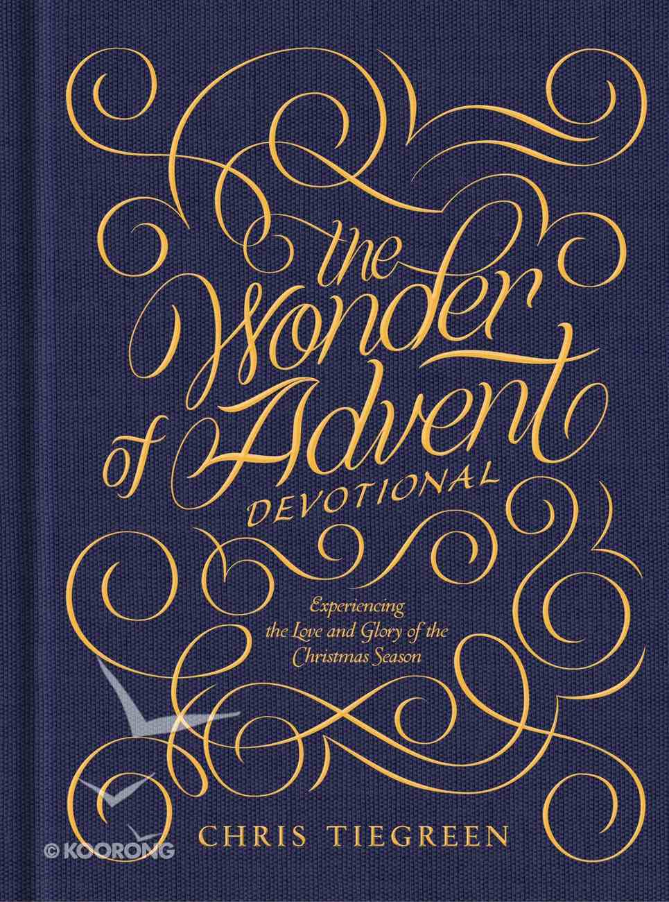 The Wonder of Advent: Experiencing the Love and Glory of the Christmas Season Hardback