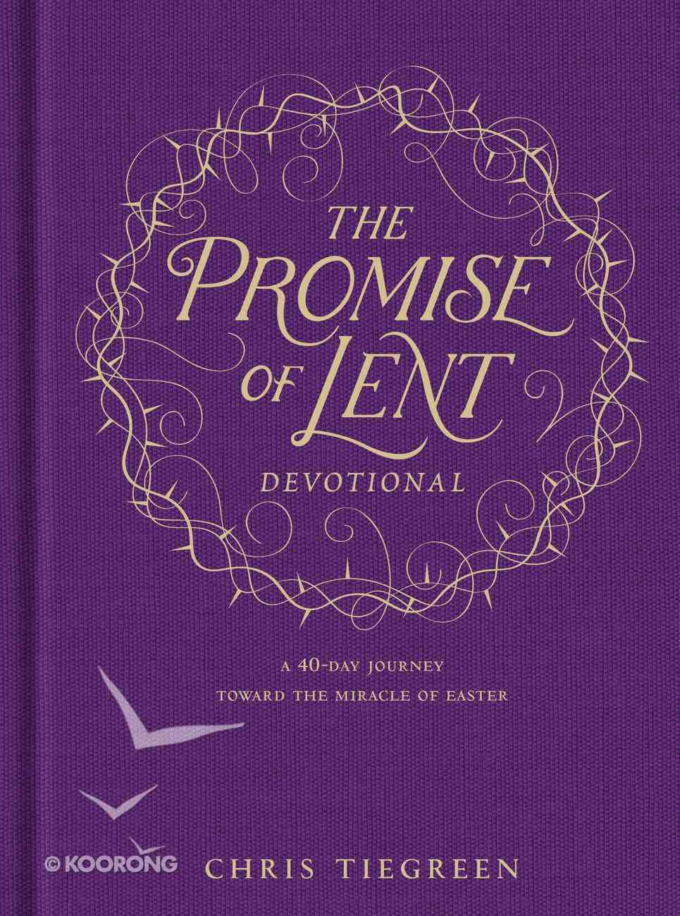 The Promise of Lent Devotional: A 40-Day Journey Toward the Miracle of Easter Hardback