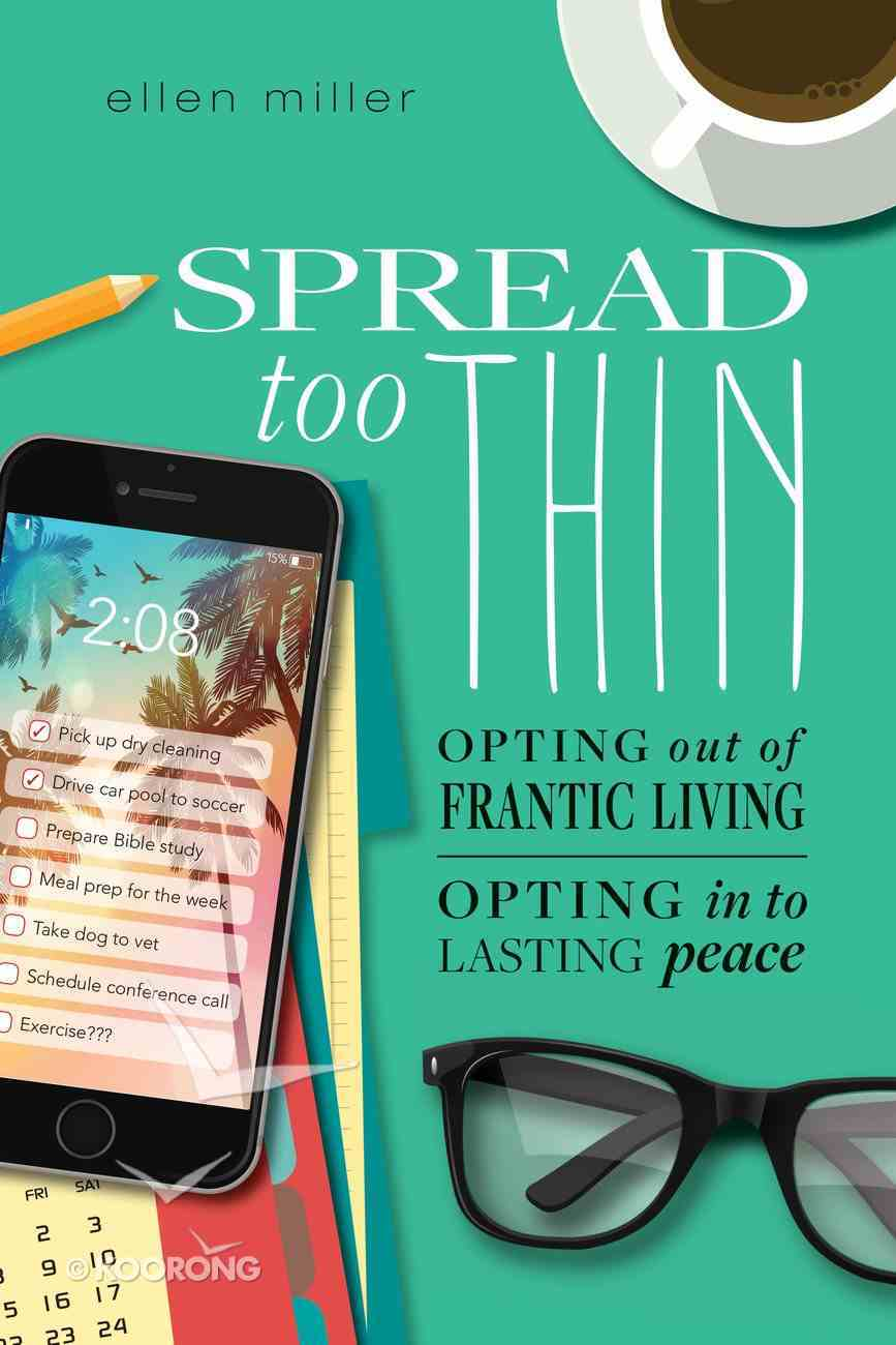 Spread Too Thin: Opting Out of the Frantic Life. Opting Into Lasting Peace Paperback