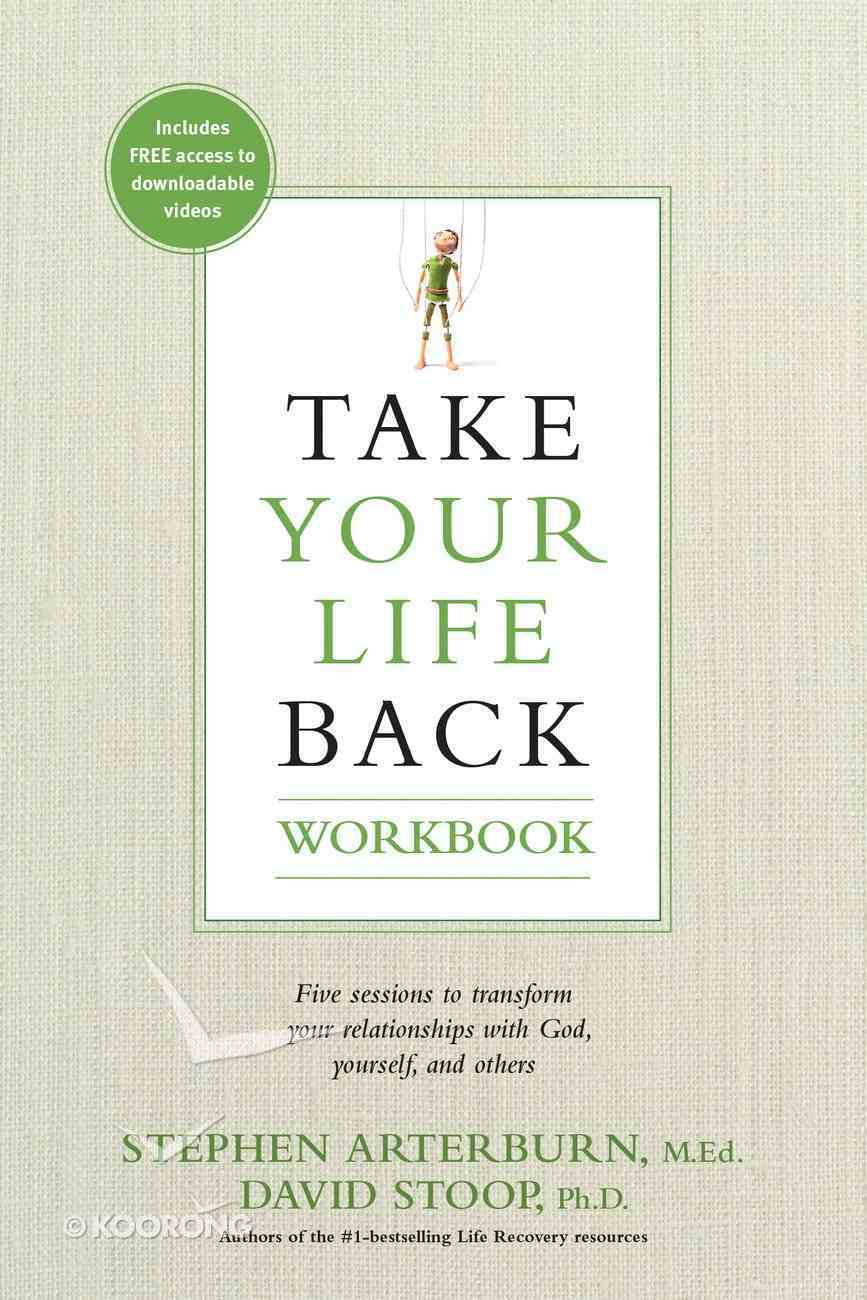 Take Your Life Back: Five Sessions to Transform Your Relationships With God, Yourself and Others (Workbook) Paperback