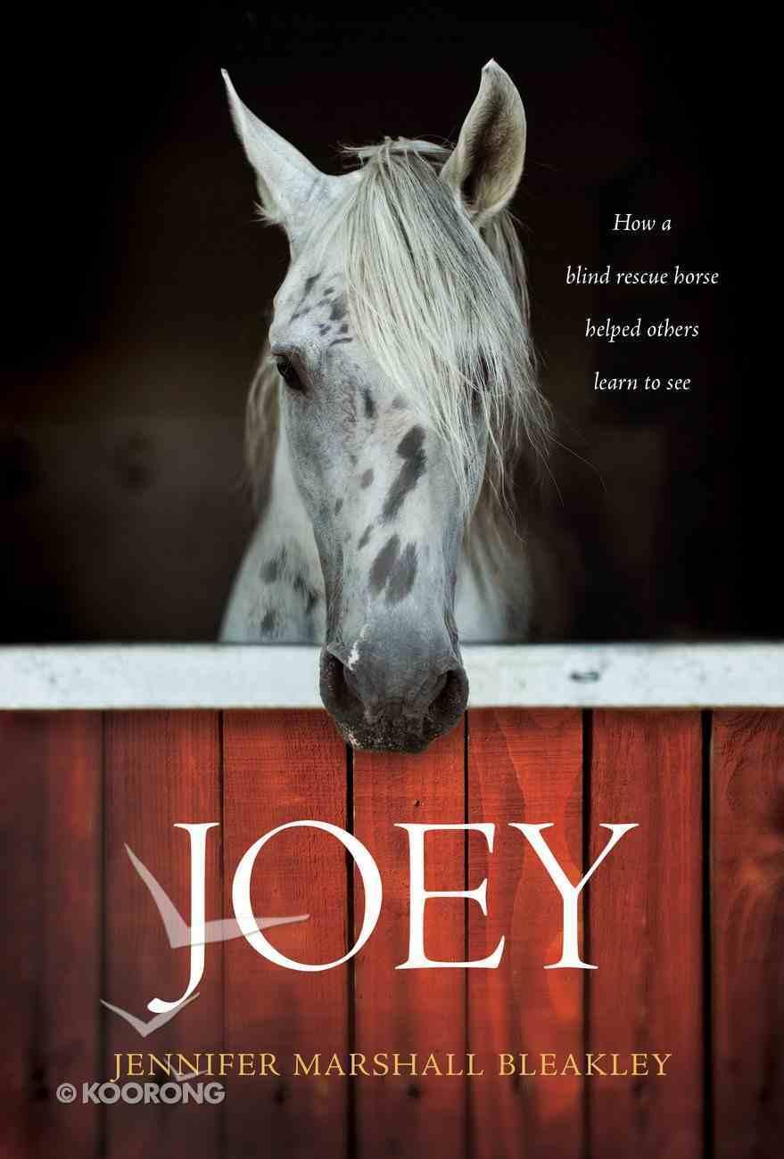 Joey: How a Blind Rescue Horse Helped Others Learn to See Hardback