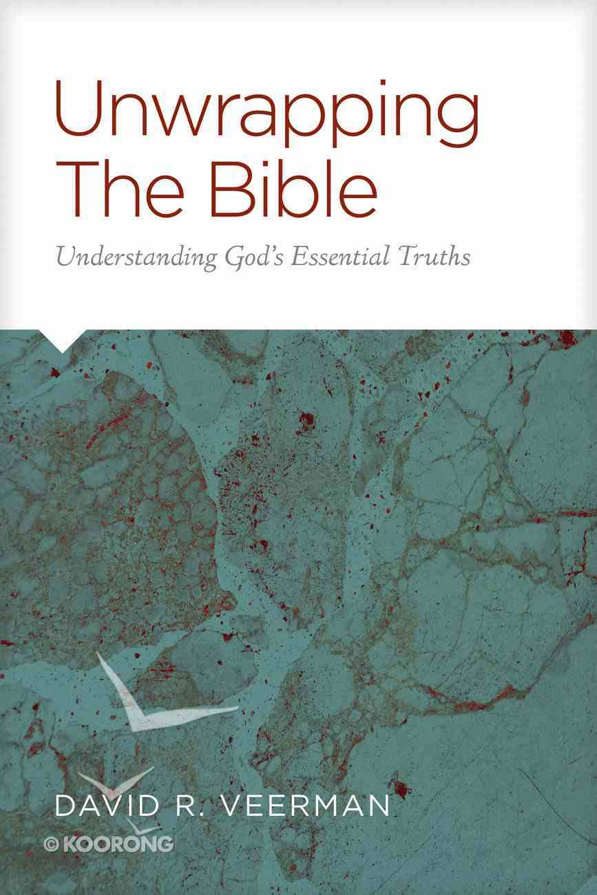 Unwrapping the Bible: Understanding God's Essential Truths Paperback