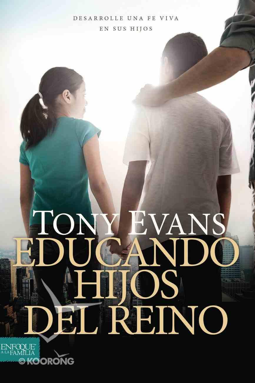Educando Hijos Del Reino: Desarrolle Una Fe Viva En Sus Hijos Paperback