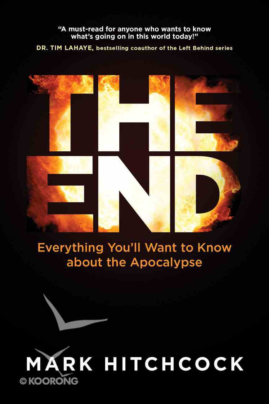 The End: A Complete Overview of Bible Prophecy and the End of Days Paperback