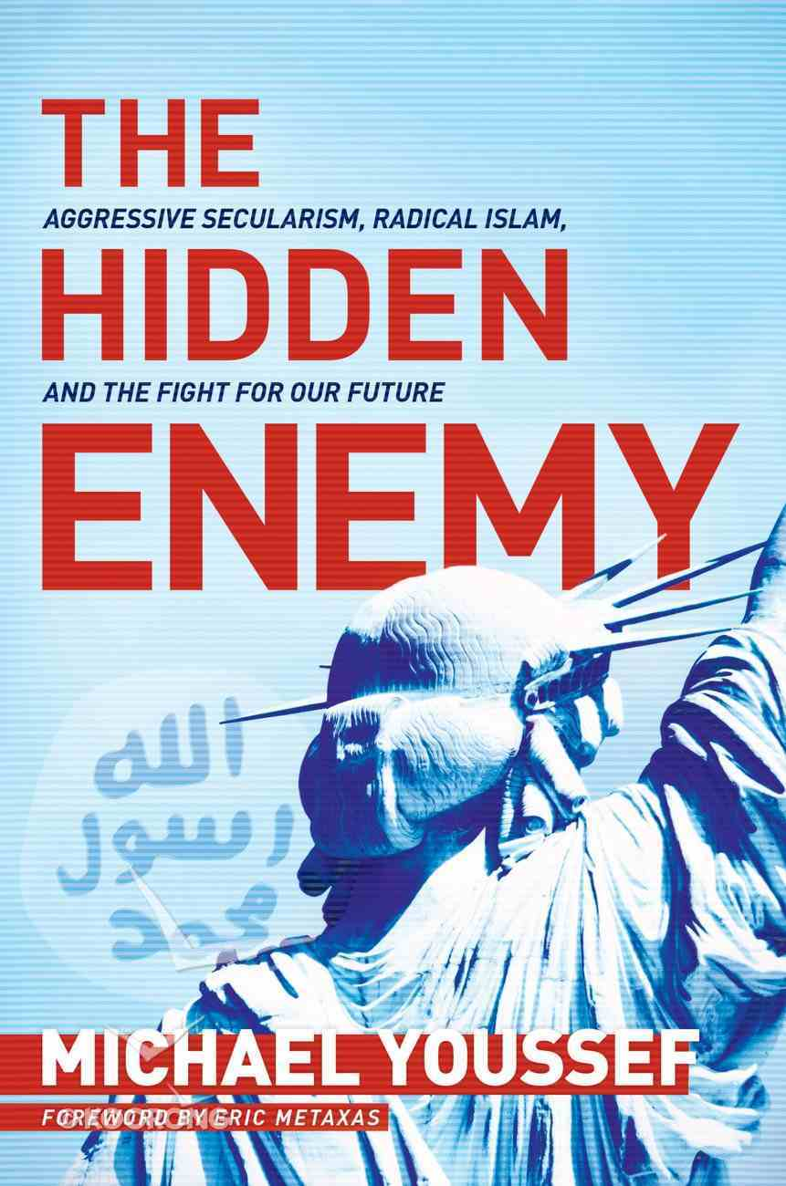 The Hidden Enemy: Aggressive Secularism, Radical Islam, and the Fight For Our Future Hardback