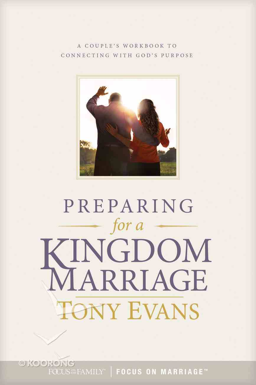 Preparing For a Kingdom Marriage: A Couple's Workbook to Connecting With God's Purpose Paperback