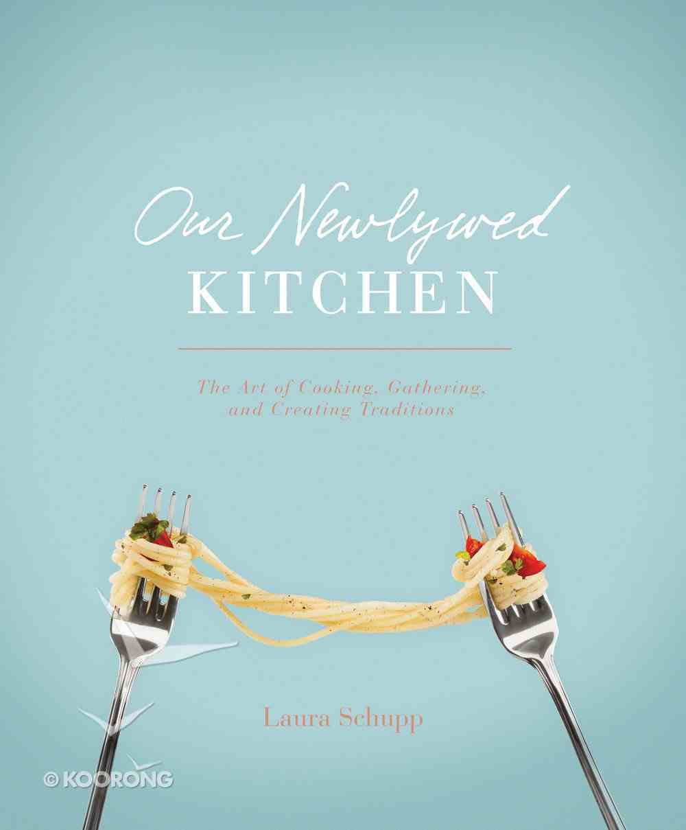 Our Newlywed Kitchen: The Art of Cooking, Gathering, and Creating Traditions Hardback