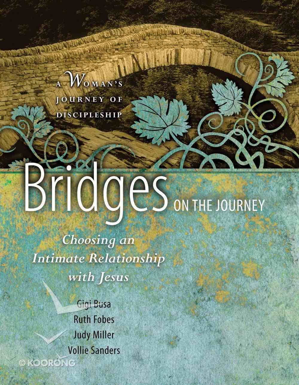 Bridges on the Journey: Choosing An Intimate Relationship With Jesus (Woman's Journey Of Discipleship Series) Paperback