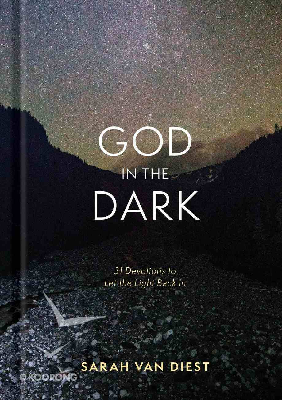 God in the Dark: 31 Devotions to Let the Light Back in Hardback