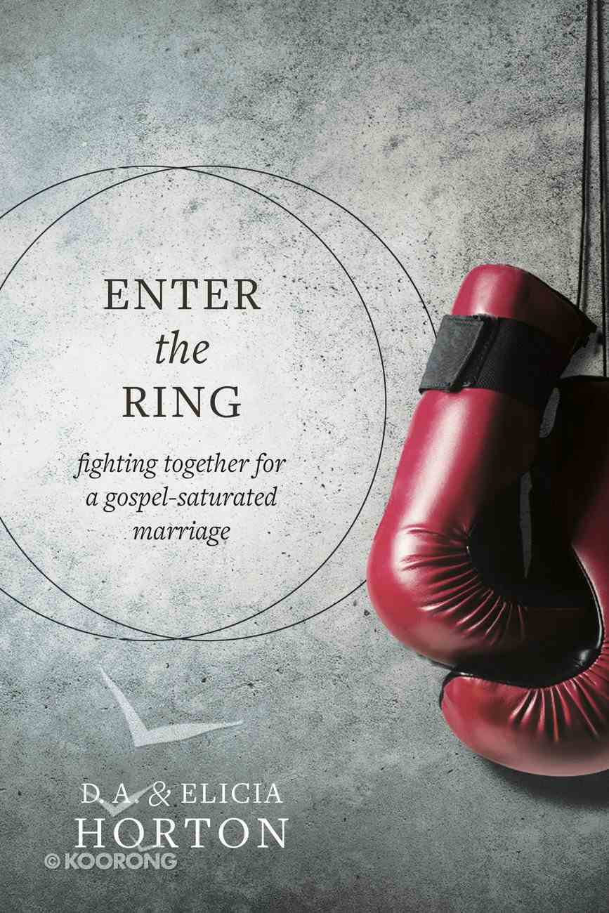 Enter the Ring: Fighting Together For a Gospel-Saturated Marriage Paperback