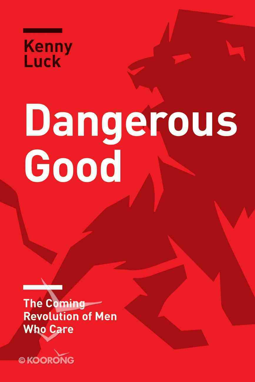 Dangerous Good: The Coming Revolution of Men Who Care Paperback