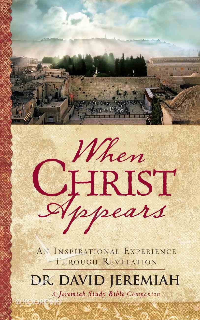 When Christ Appears: An Inspirational Experience Through Revelation Hardback