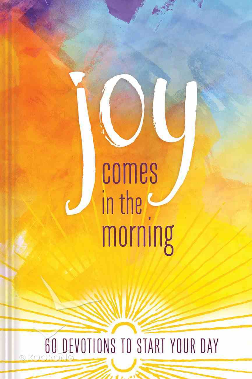 Joy Comes in the Morning Devotional: 60 Devotions to Start Your Day Hardback
