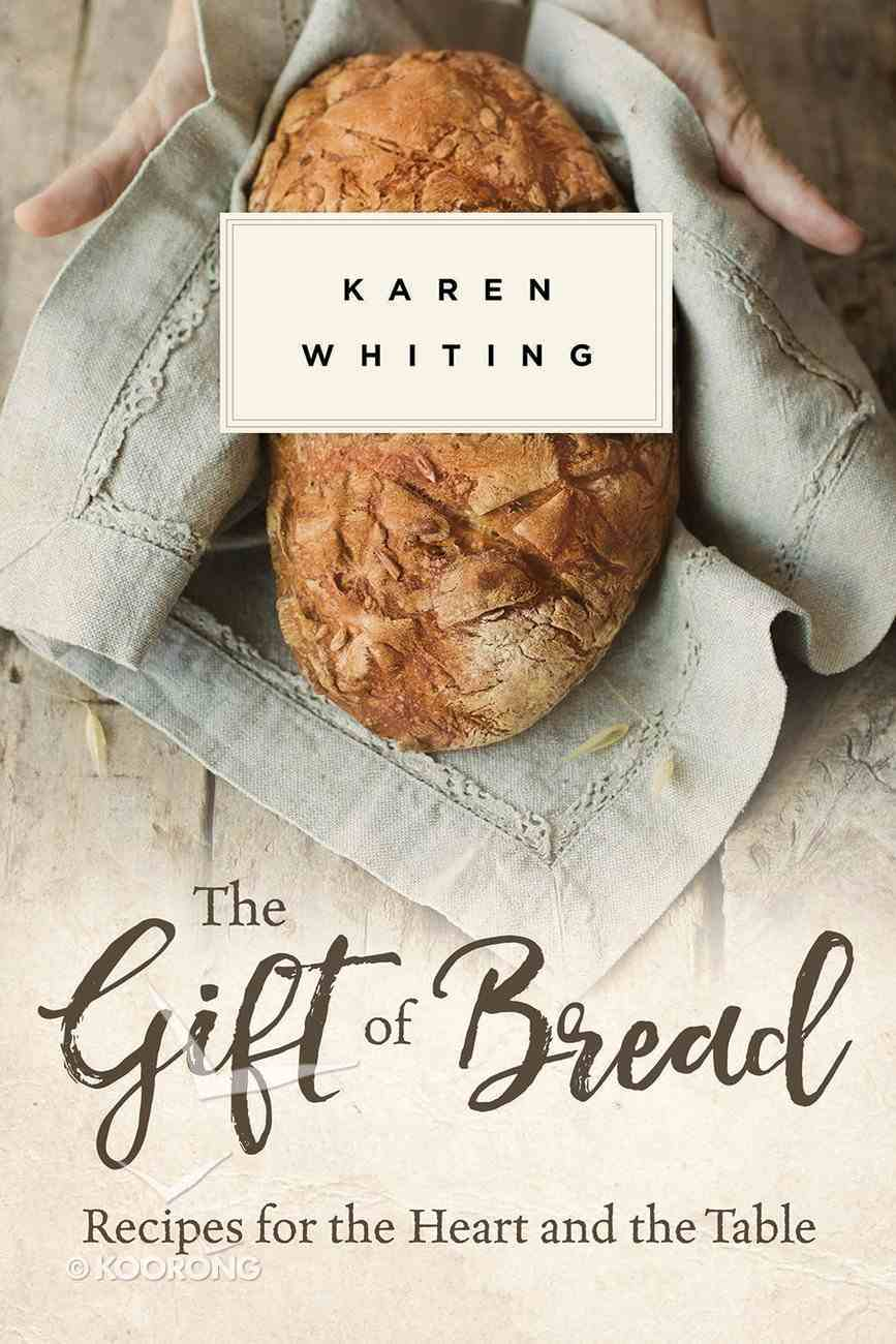 The Gift of Bread: Recipes For the Heart and Table Hardback
