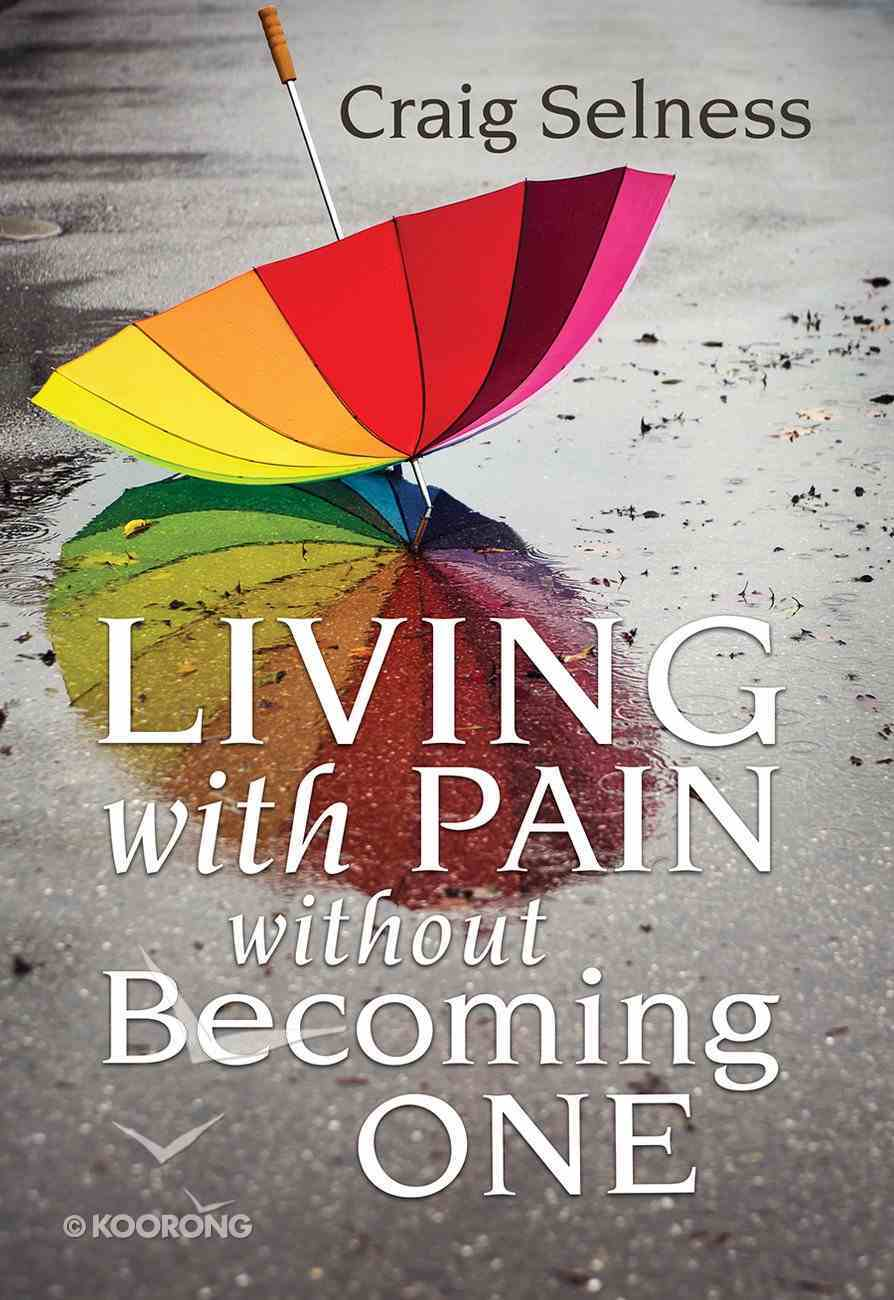 Living With Pain Without Becoming One Paperback