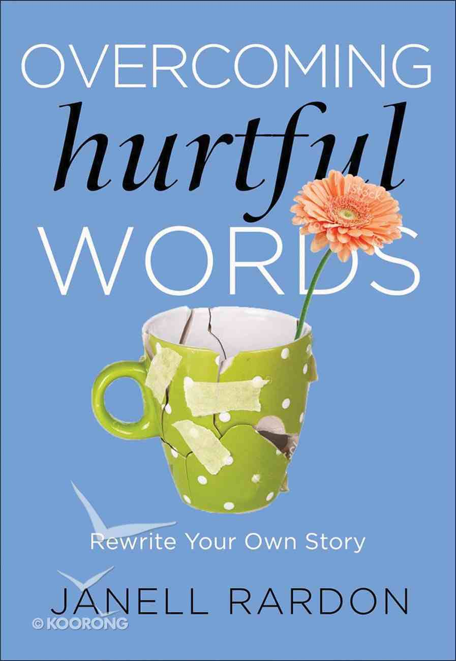 Overcoming Hurtful Words: Rewrite Your Own Story Paperback