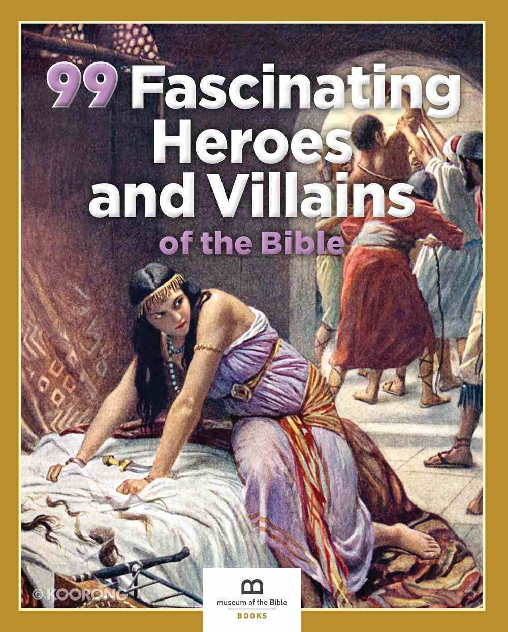 99 Fascinating Heroes and Villains of the Bible (99 Series, Museum Of The Bible) Paperback