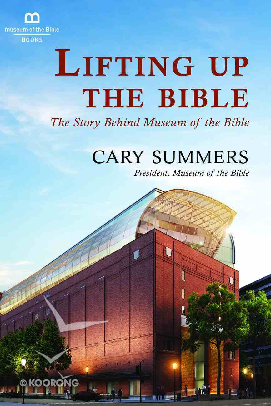Lifting Up the Bible: The Story Behind Museum of the Bible Hardback