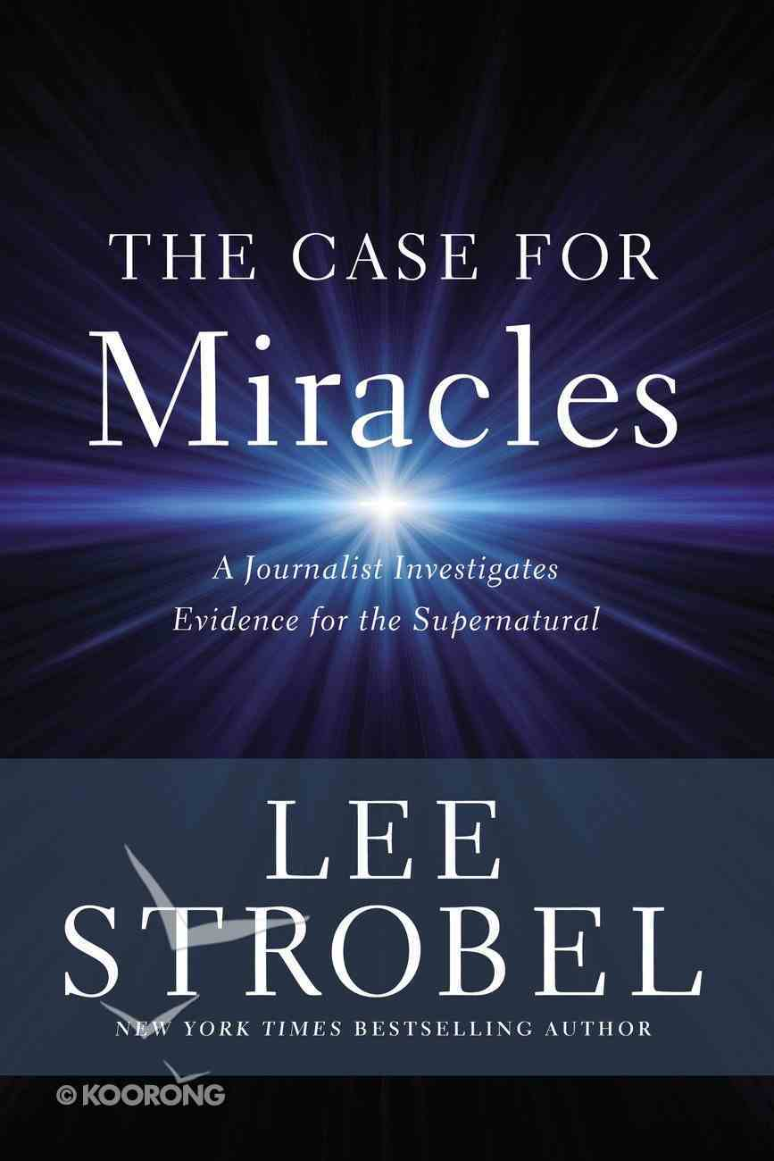 The Case For Miracles: A Journalist Investigates Evidence For the Supernatural Hardback
