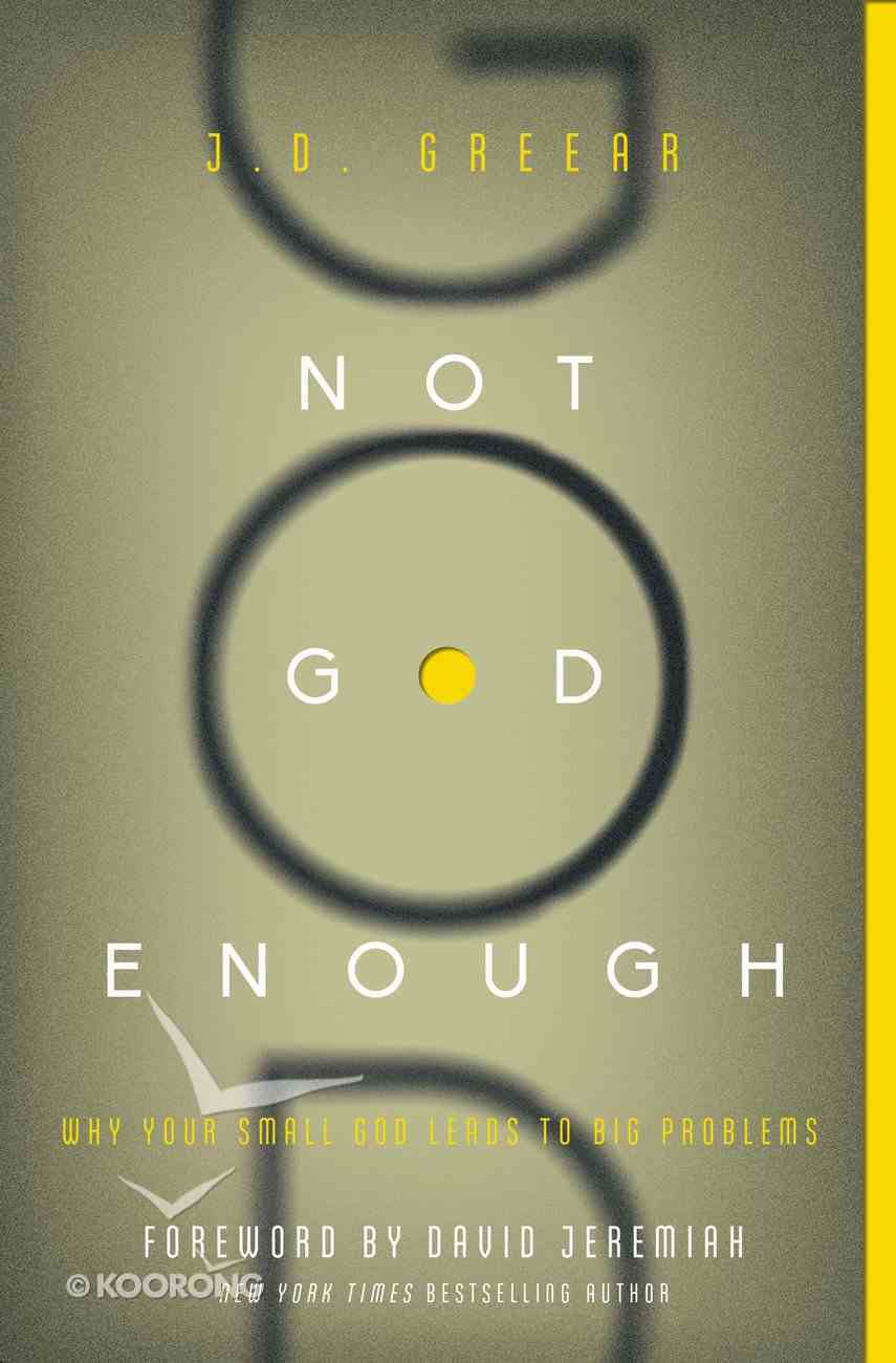 Not God Enough: Why Your Small God Leads to Big Problems Paperback