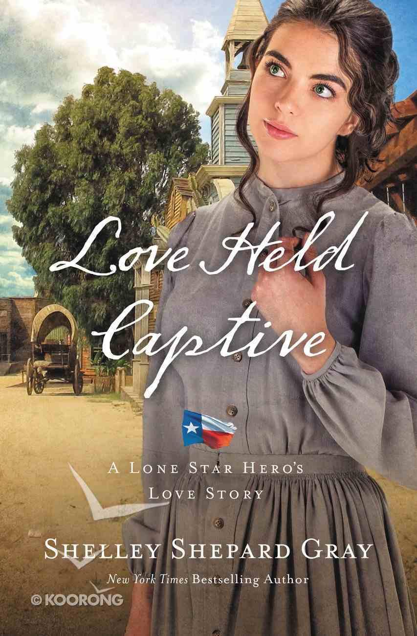 Love Held Captive (#03 in A Lone Star Hero's Love Series) Paperback