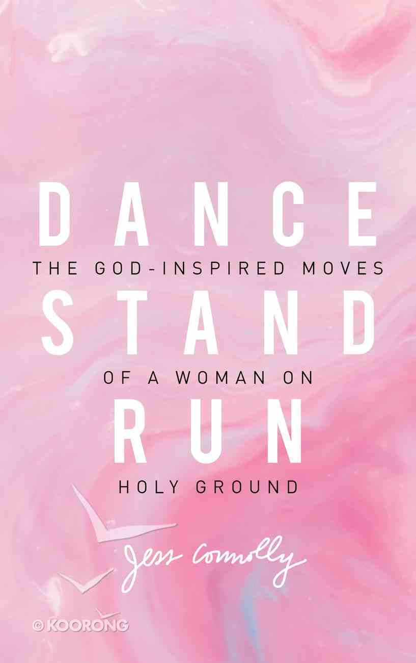 Dance, Stand, Run: The God-Inspired Moves of a Woman on Holy Ground Paperback