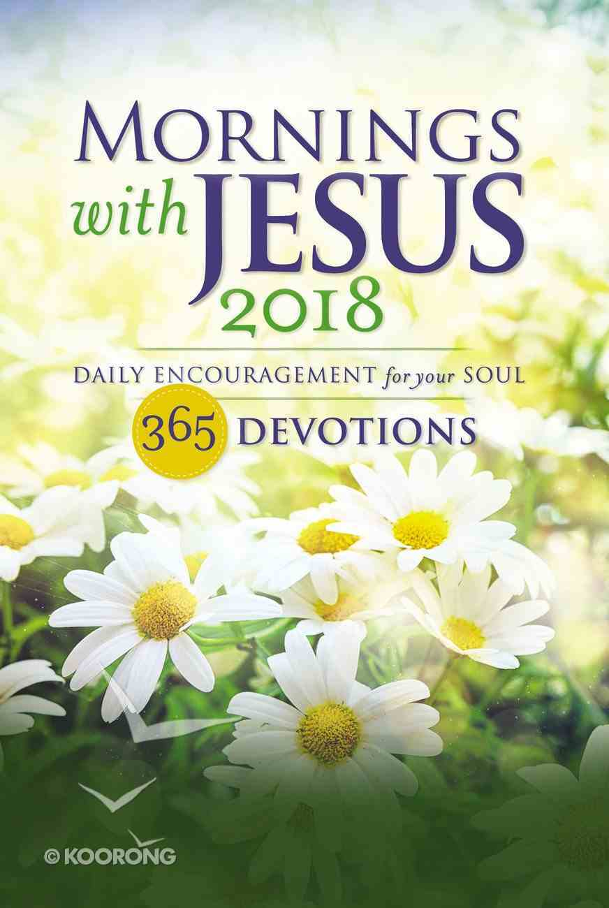 Mornings With Jesus 2018: Daily Encouragement For Your Soul Paperback
