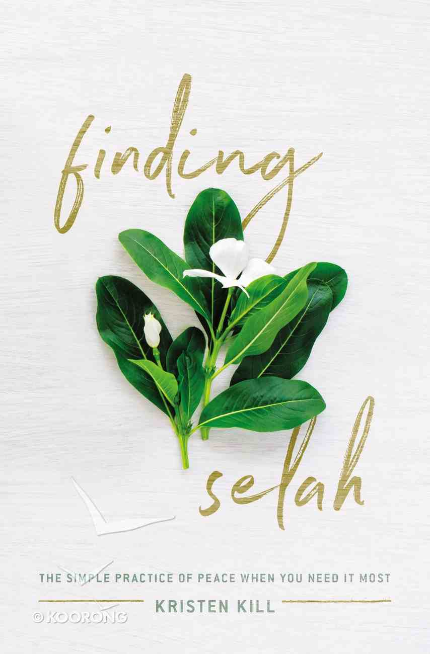 Finding Selah: The Simple Practice of Peace When You Need It Most Paperback
