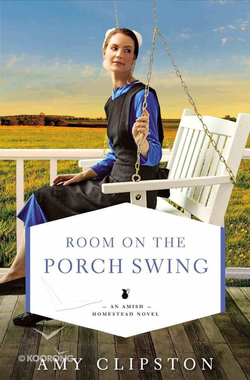 Room on the Porch Swing (#02 in An Amish Homestead Novel Series) Paperback