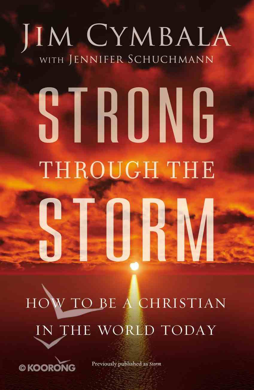 Strong Through the Storm: How to Be a Christian in the World Today Paperback