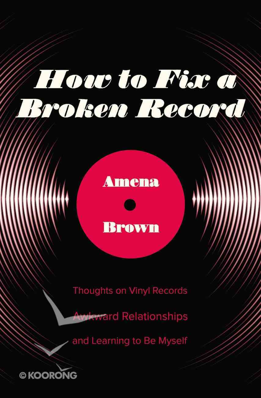 How to Fix a Broken Record: Thoughts on Vinyl Records, Awkward Relationships, and Learning to Be Myself Paperback