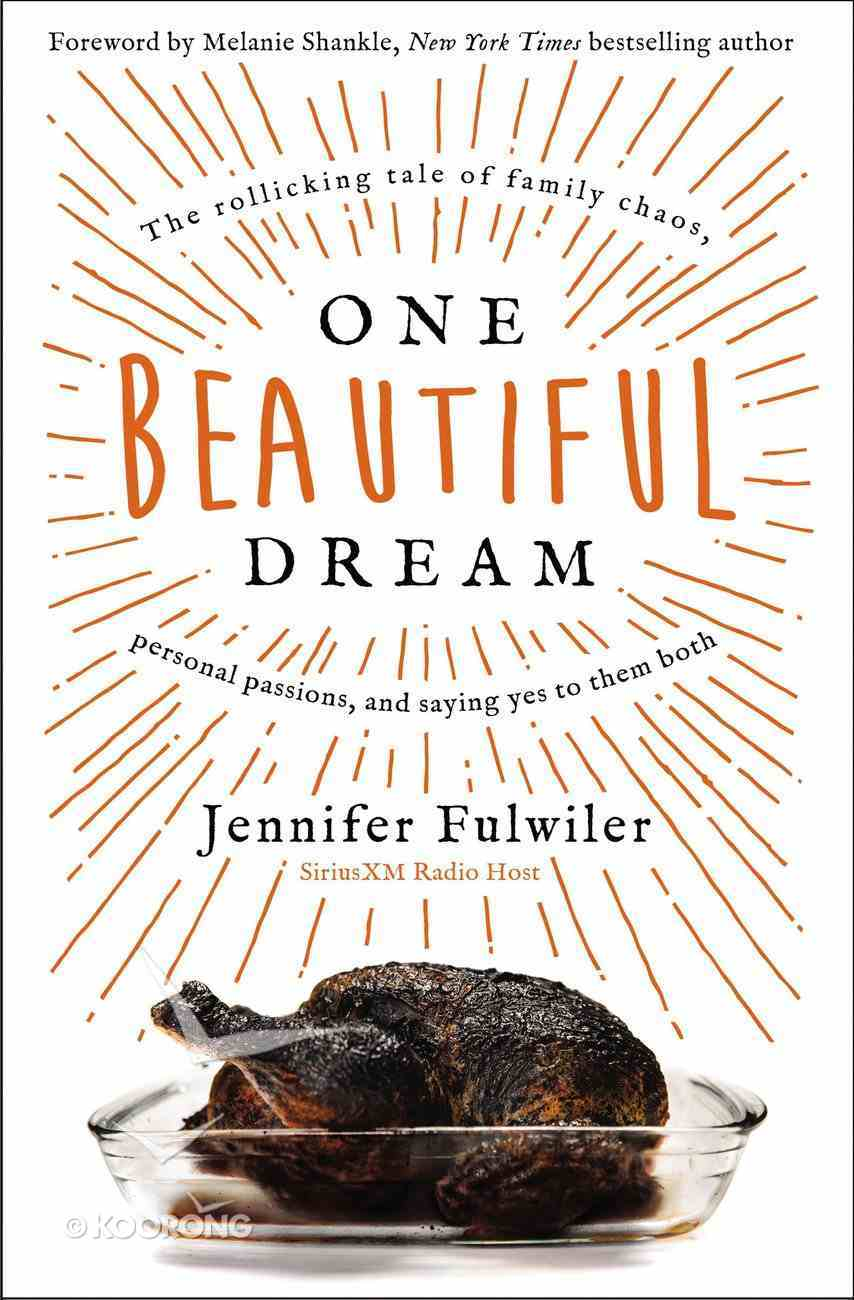 One Beautiful Dream: The Rollicking Tale of Family Chaos, Personal Passions, and Saying Yes to Them Both Hardback