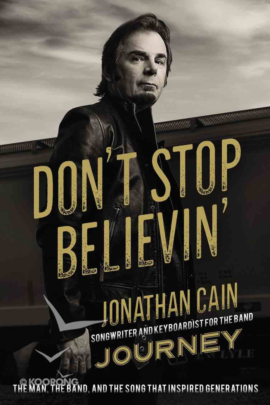 Don't Stop Believin': The Story of Jonathan Cain, Composer and Keyboardist For the Band Journey Hardback