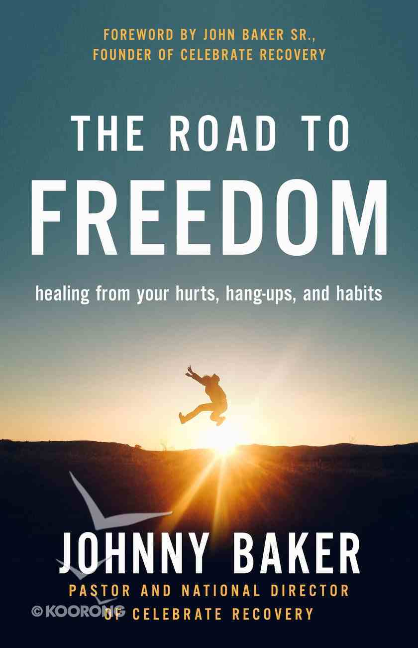 Road to Freedom: Healing From Your Hurts, Hang-Ups, and Habits Paperback