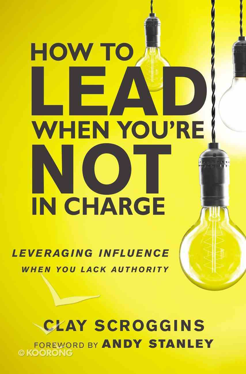 How to Lead When You're Not in Charge Hardback