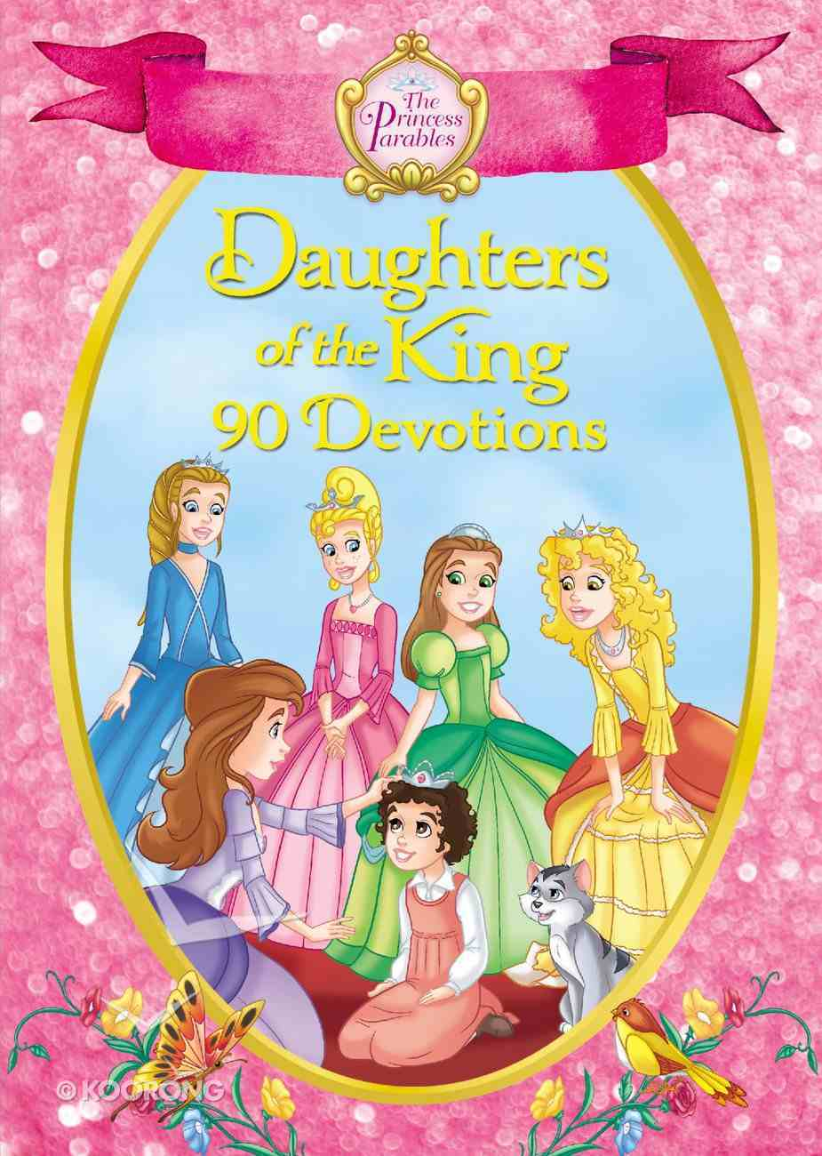 Daughters of the King - 90 Devotions (The Princess Parables Series) Hardback