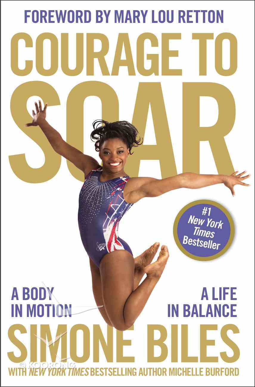 Courage to Soar: A Body in Motion, a Life in Balance Paperback