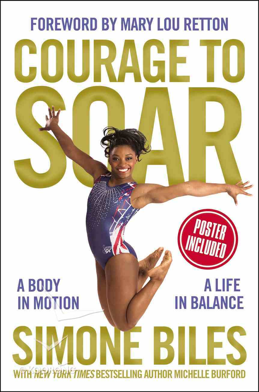 Courage to Soar: A Body in Motion, a Life in Balance Hardback