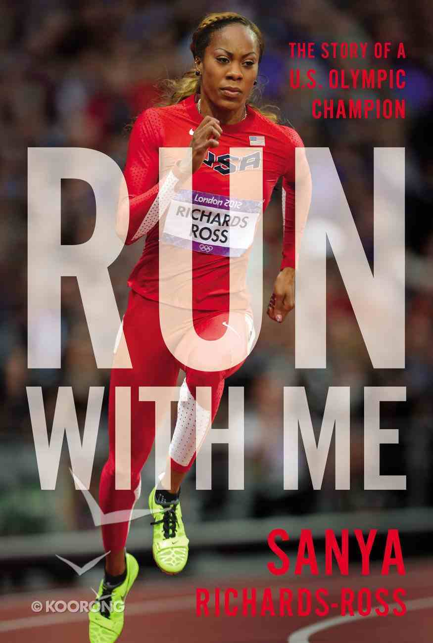 Run With Me: The Story of a U.S. Olympic Champion Hardback