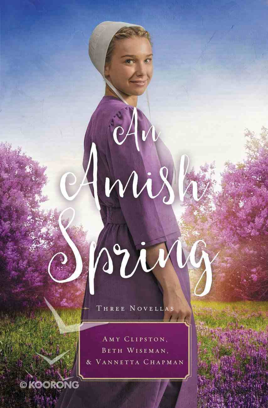 An Amish Spring: A Son For Always, a Love For Irma Rose, Where Healing Blooms Mass Market