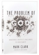 The Problem of God: Answering a Skeptic's Challenges to Christianity Paperback