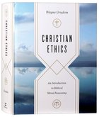 Christian Ethics: An Introduction to Biblical Moral Reasoning Hardback