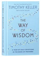 The Way of Wisdom: A Year of Daily Devotions in the Book of Proverbs Hardback