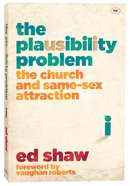 The Plausibility Problem: The Church and Same-Sex Attraction PB Large Format